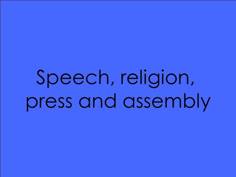 Speech, religion, press and assembly