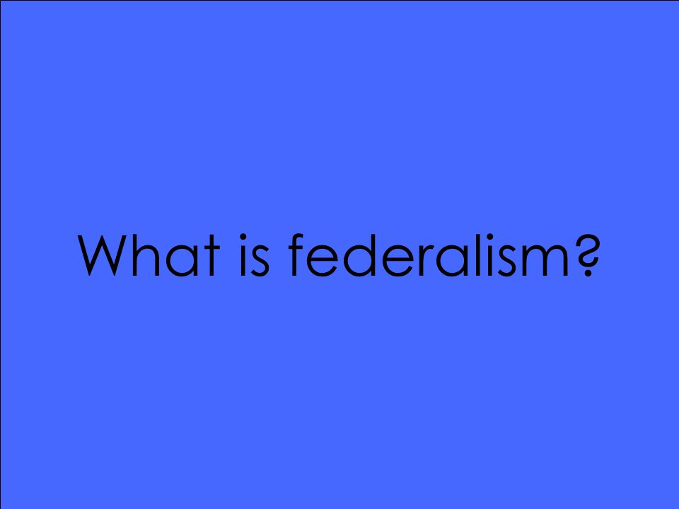 What is federalism?