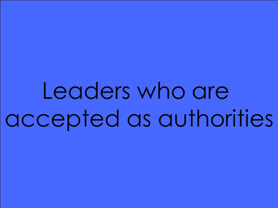 Leaders who are accepted as authorities