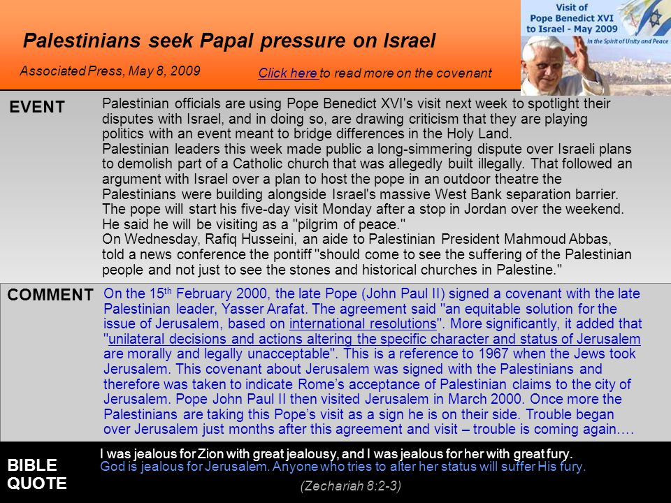 Palestinians seek Papal pressure on Israel On the 15 th February 2000, the late Pope (John Paul II) signed a covenant with the late Palestinian leader, Yasser Arafat.