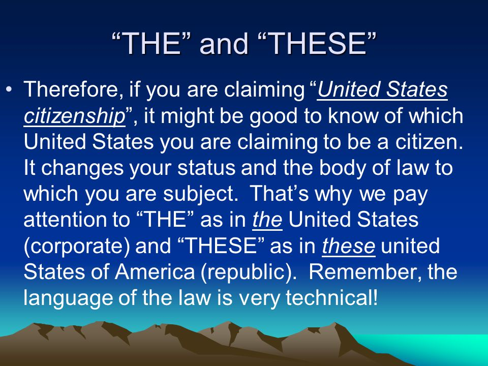 THE and THESE Therefore, if you are claiming United States citizenship , it might be good to know of which United States you are claiming to be a citizen.