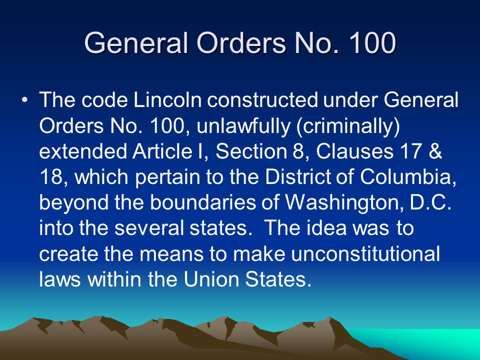 General Orders No. 100 The code Lincoln constructed under General Orders No.