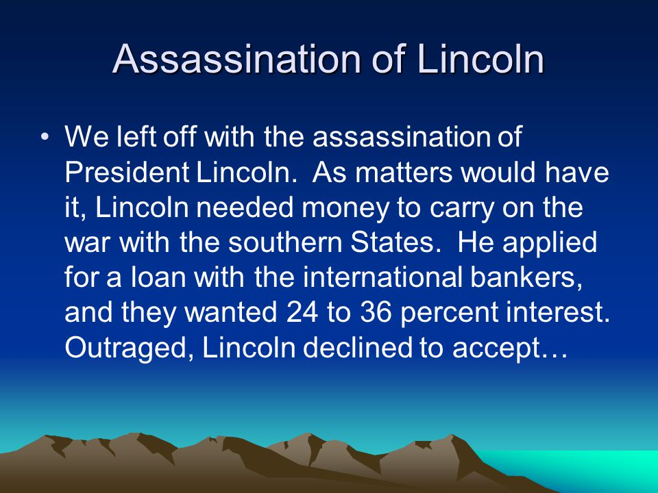 Assassination of Lincoln We left off with the assassination of President Lincoln.