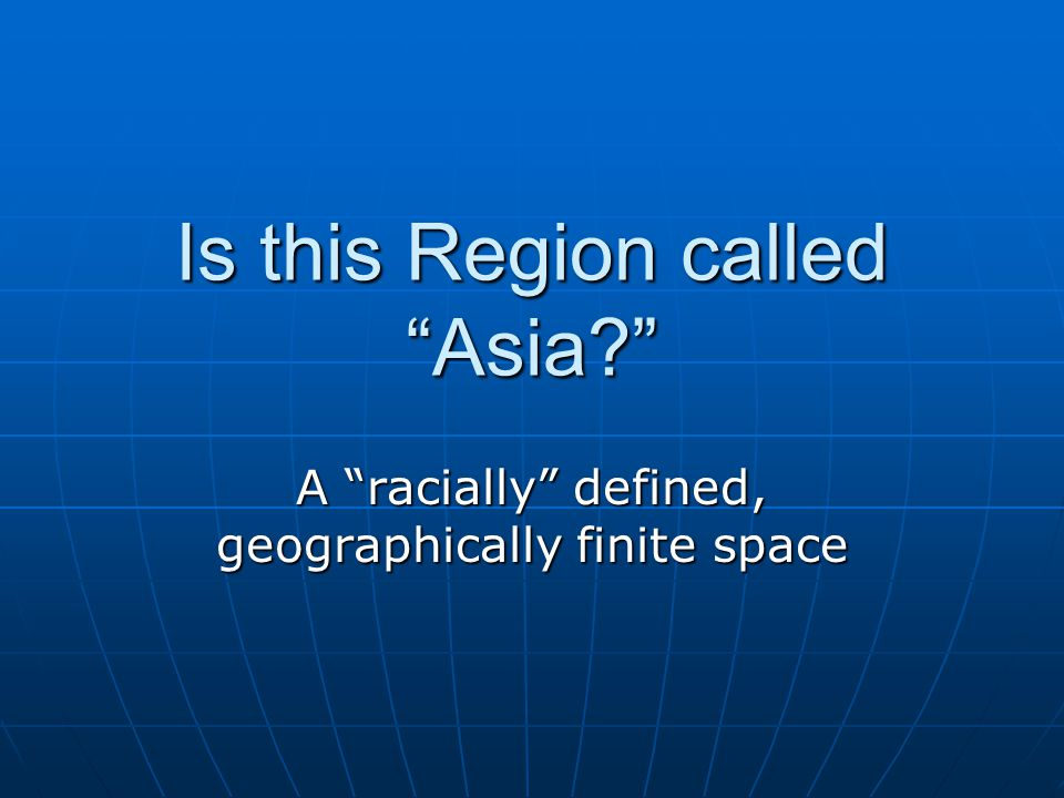 Is this Region called Asia A racially defined, geographically finite space