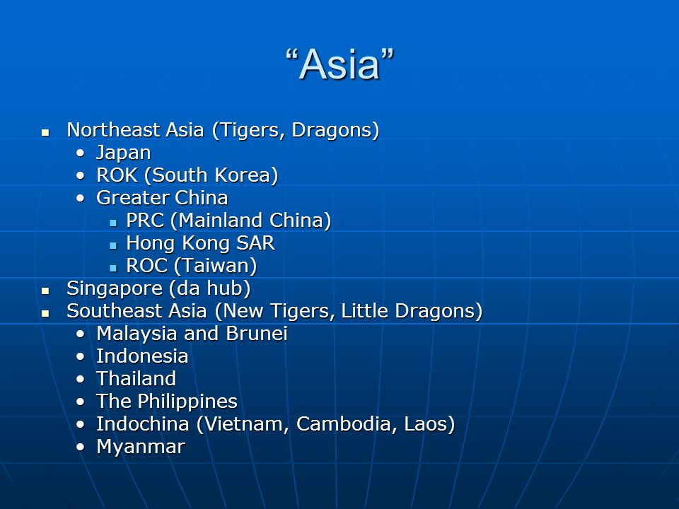 """Asia"" Northeast Asia (Tigers, Dragons) Northeast Asia (Tigers, Dragons) JapanJapan ROK (South Korea)ROK (South Korea) Greater ChinaGreater China PRC"