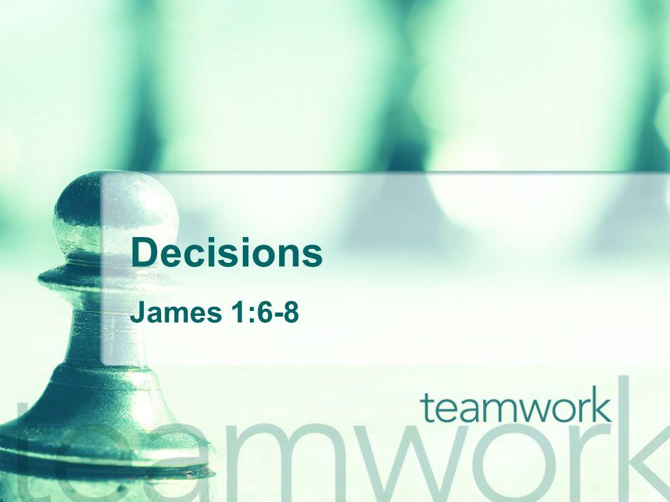 Decisions James 1:6-8