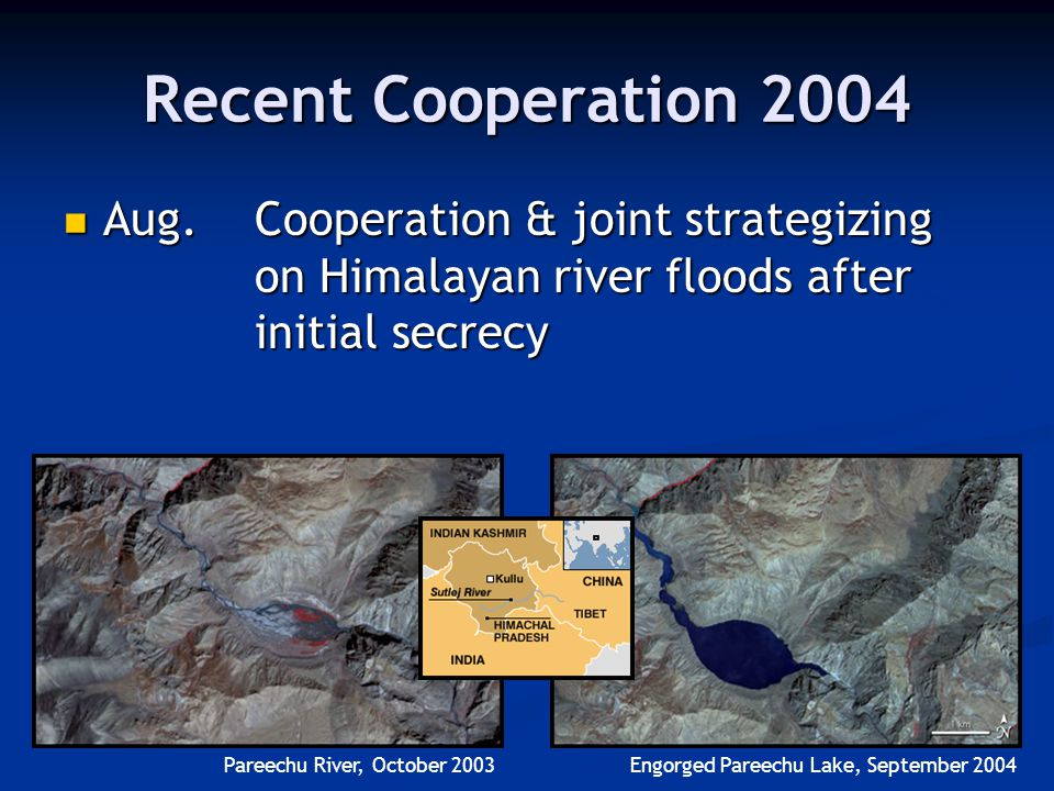 Recent Cooperation 2004 Aug. Cooperation & joint strategizing on Himalayan river floods after initial secrecy Aug. Cooperation & joint strategizing on
