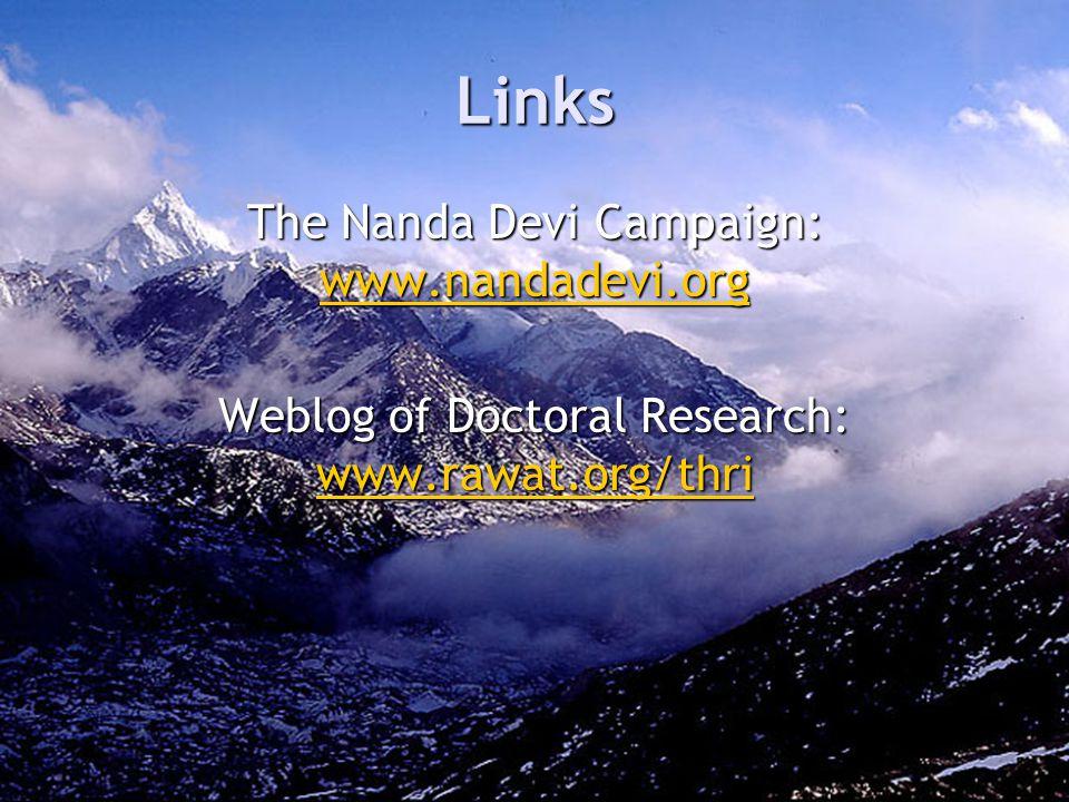Links The Nanda Devi Campaign: www.nandadevi.org www.nandadevi.org Weblog of Doctoral Research: www.rawat.org/thri www.rawat.org/thri