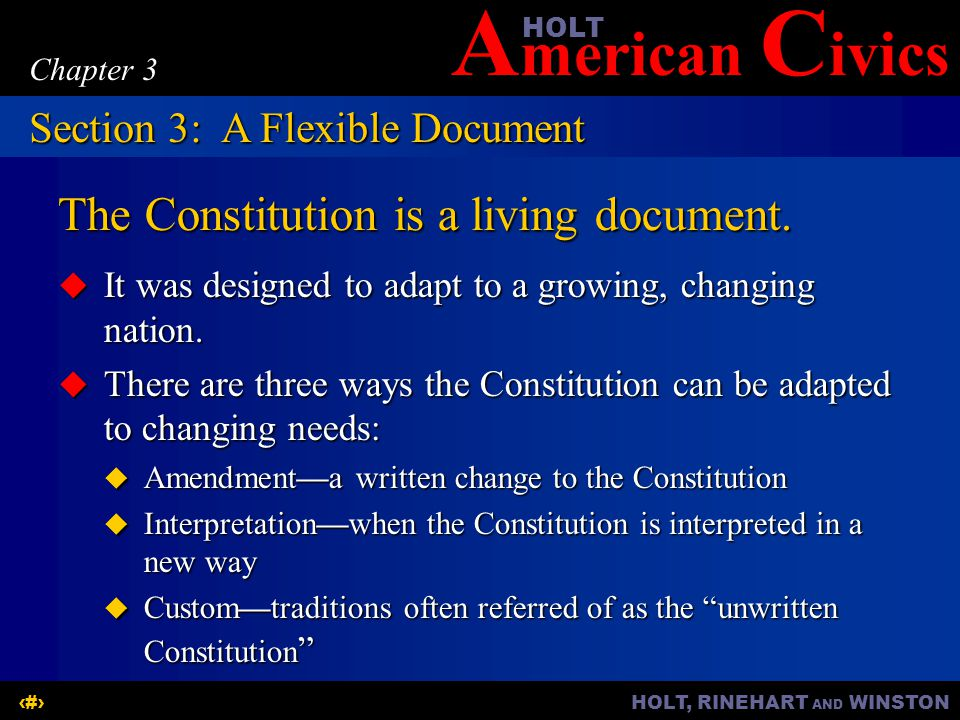 A merican C ivicsHOLT HOLT, RINEHART AND WINSTON12 Chapter 3 The Constitution is a living document.
