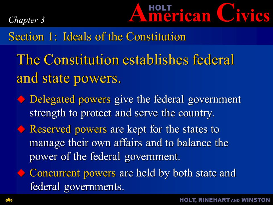 A merican C ivicsHOLT HOLT, RINEHART AND WINSTON5 Chapter 3 The Constitution establishes federal and state powers.
