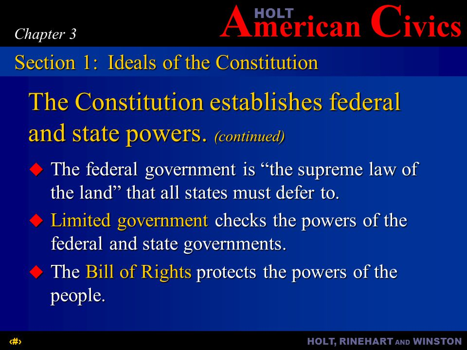 A merican C ivicsHOLT HOLT, RINEHART AND WINSTON6 Chapter 3 The Constitution establishes federal and state powers.