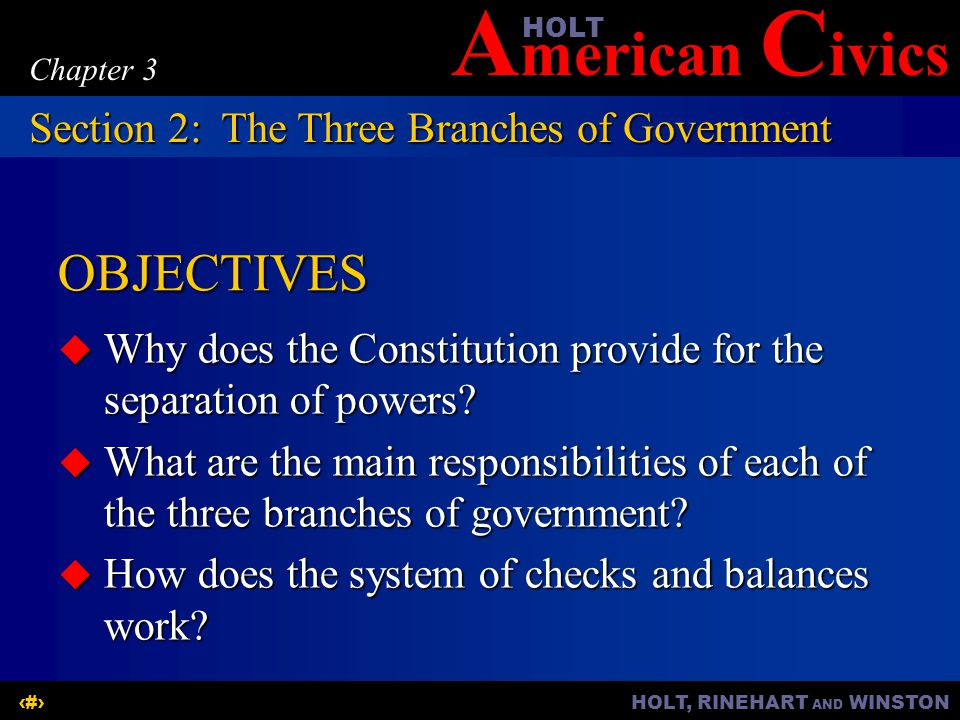 A merican C ivicsHOLT HOLT, RINEHART AND WINSTON7 Chapter 3 OBJECTIVES  Why does the Constitution provide for the separation of powers.
