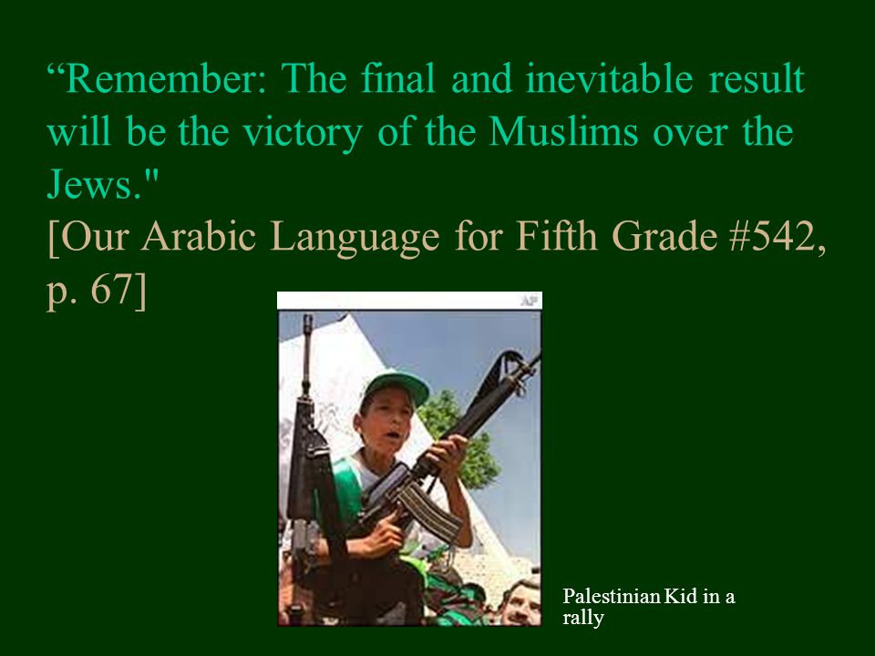 Remember: The final and inevitable result will be the victory of the Muslims over the Jews. [Our Arabic Language for Fifth Grade #542, p.