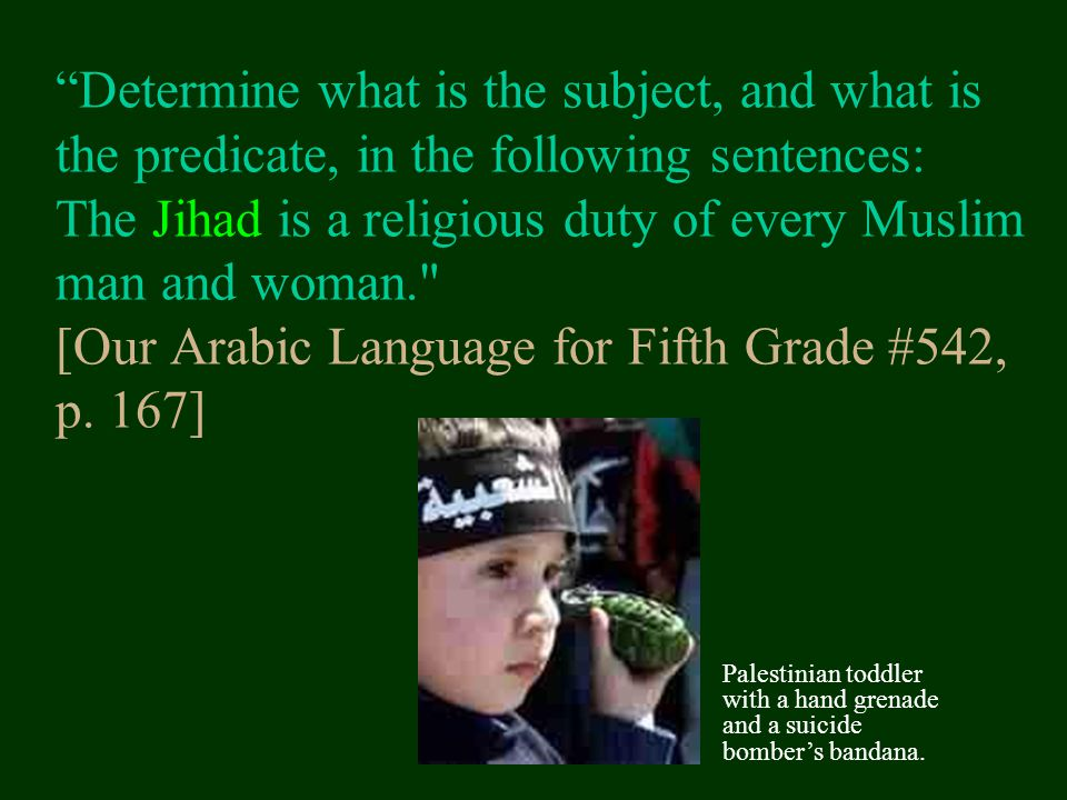 Determine what is the subject, and what is the predicate, in the following sentences: The Jihad is a religious duty of every Muslim man and woman. [Our Arabic Language for Fifth Grade #542, p.