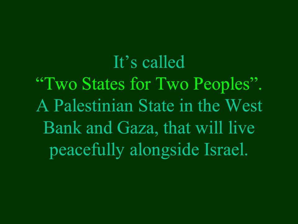 It's called Two States for Two Peoples .