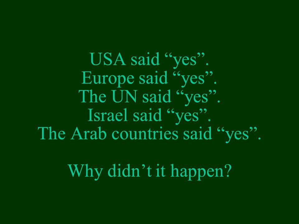 USA said yes .Europe said yes . The UN said yes .