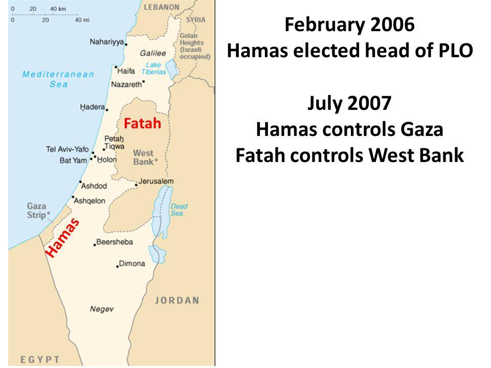 February 2006 Hamas elected head of PLO July 2007 Hamas controls Gaza Fatah controls West Bank Hamas Fatah