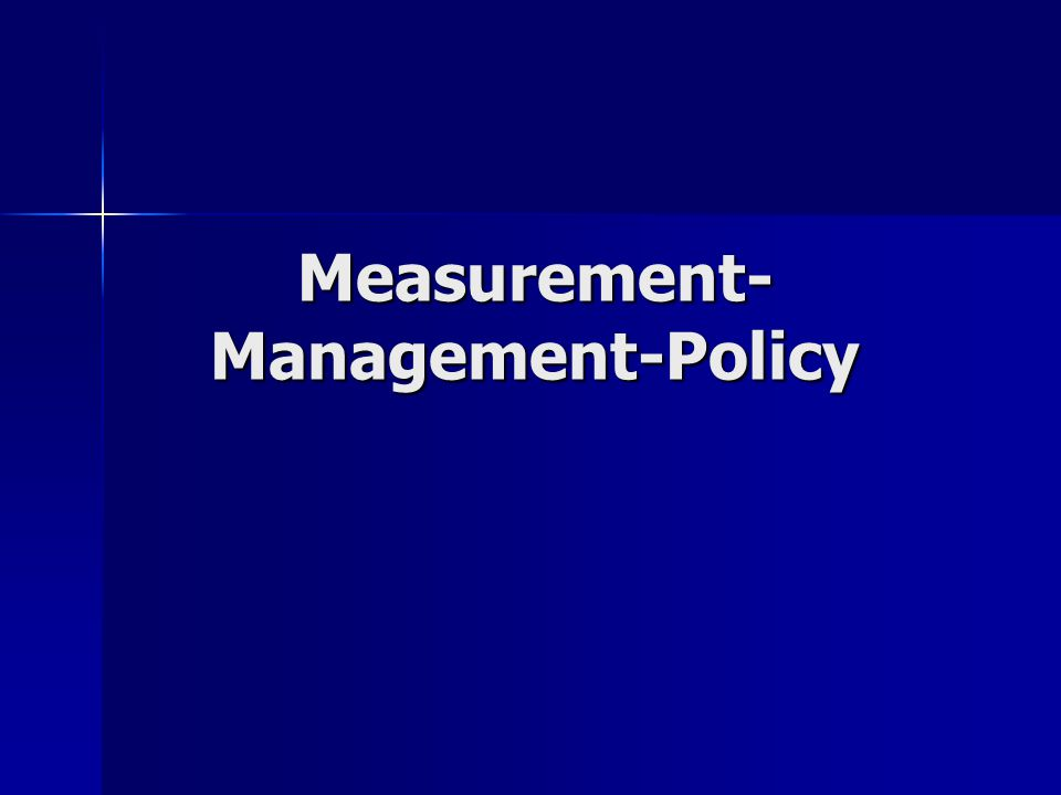 Measurement- Management-Policy