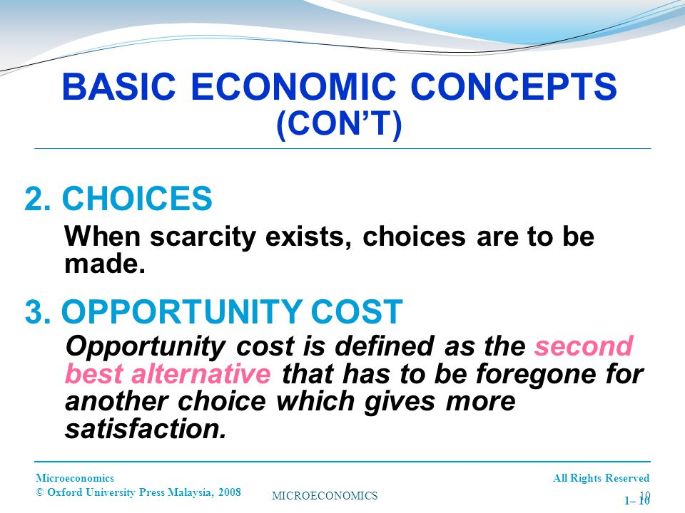 All Rights ReservedMicroeconomics © Oxford University Press Malaysia, 2008 1– 10 2. CHOICES When scarcity exists, choices are to be made. 3. OPPORTUNI