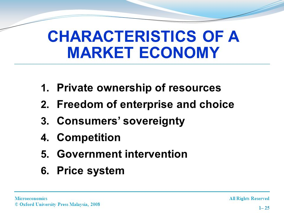 All Rights ReservedMicroeconomics © Oxford University Press Malaysia, 2008 1– 25 1. Private ownership of resources 2. Freedom of enterprise and choice