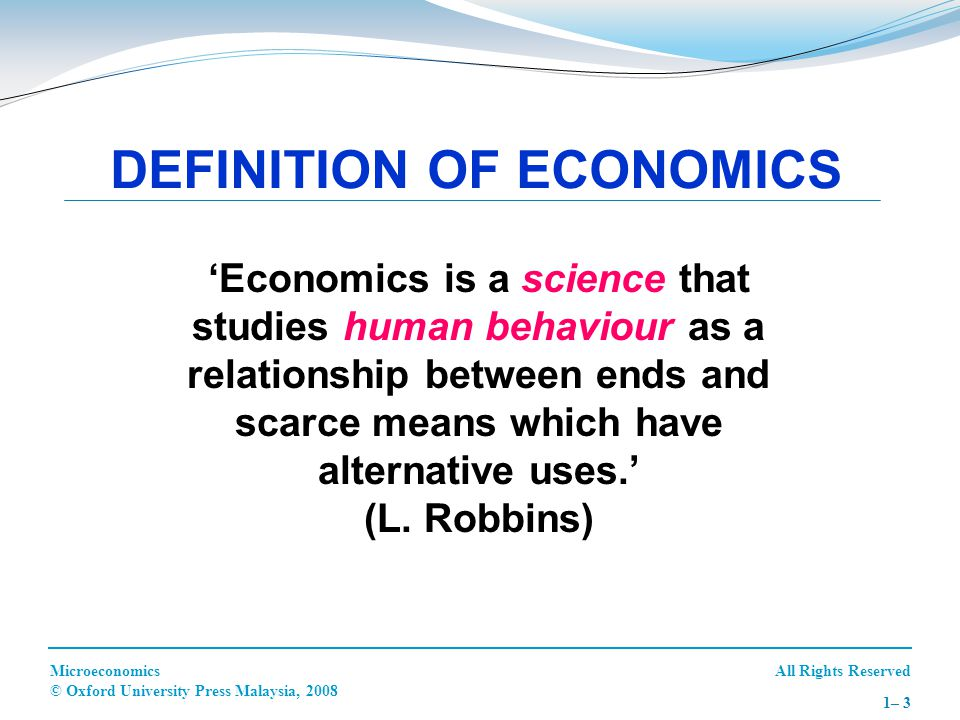 All Rights ReservedMicroeconomics © Oxford University Press Malaysia, 2008 1– 3 DEFINITION OF ECONOMICS 'Economics is a science that studies human beh