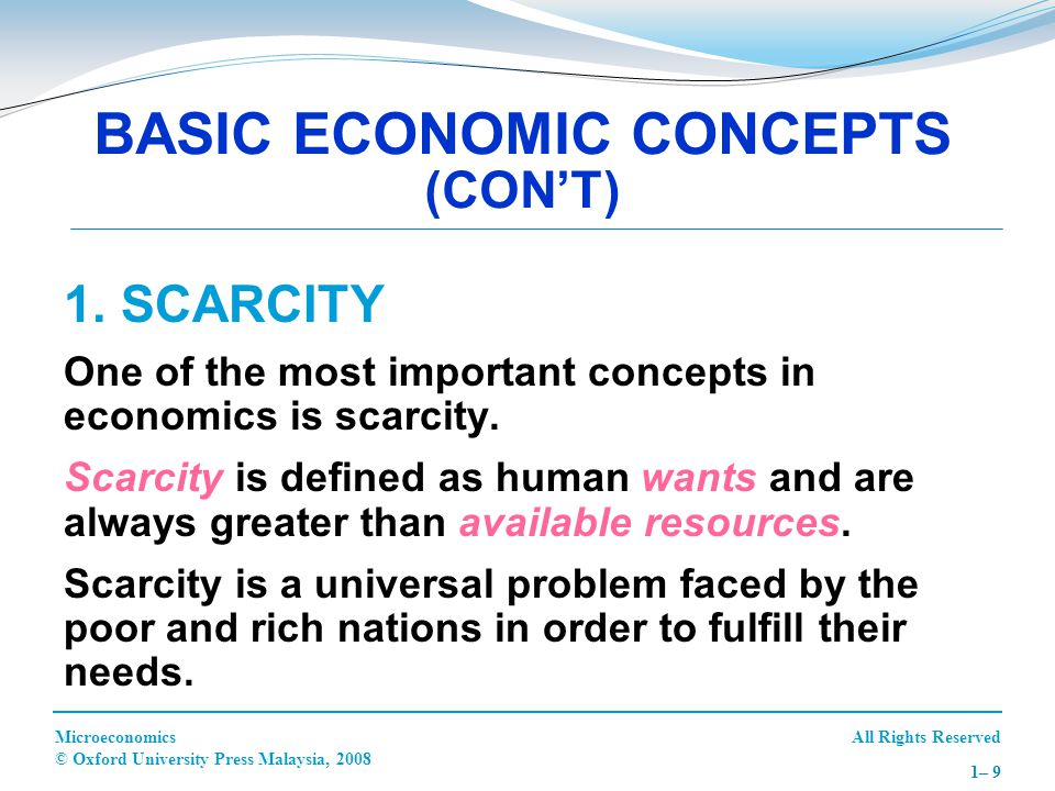 All Rights ReservedMicroeconomics © Oxford University Press Malaysia, 2008 1– 9 1. SCARCITY One of the most important concepts in economics is scarcit