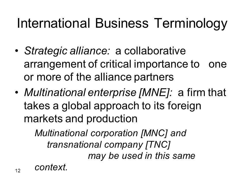 12 International Business Terminology Strategic alliance: a collaborative arrangement of critical importance to one or more of the alliance partners M