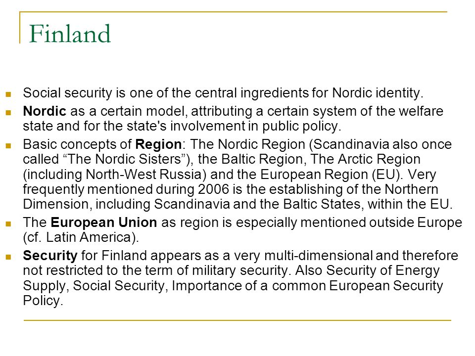 Finland Social security is one of the central ingredients for Nordic identity.