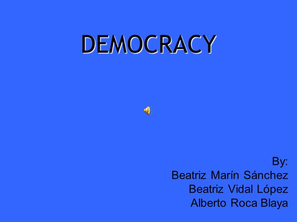 DEMOCRACY By: Beatriz Marín Sánchez Beatriz Vidal López Alberto Roca Blaya