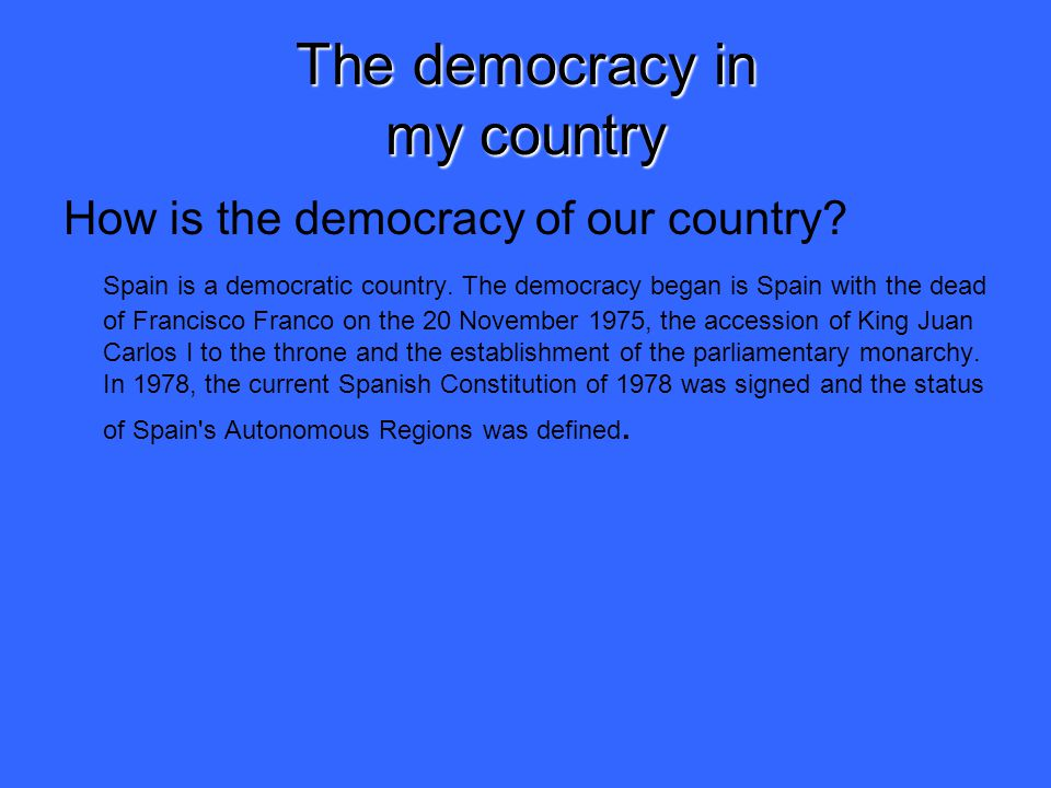 The democracy in my country How is the democracy of our country.