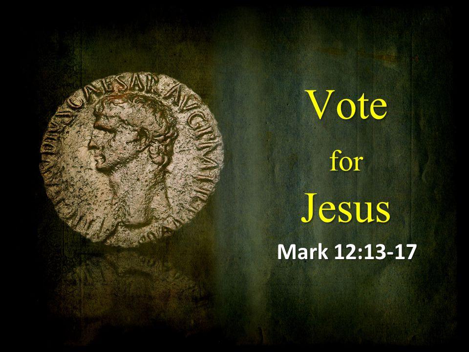 Vote for Jesus Mark 12:13-17