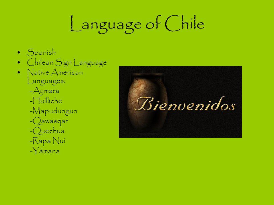 Language of Chile Spanish Chilean Sign Language Native American Languages: -Aymara -Huilliche -Mapudungun -Qawasqar -Quechua -Rapa Nui -Yámana