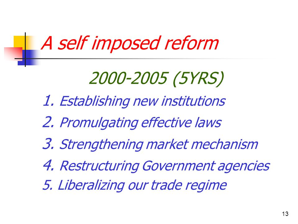 13 A self imposed reform 2000-2005 (5YRS) 1. Establishing new institutions 2. Promulgating effective laws 3. Strengthening market mechanism 4. Restruc
