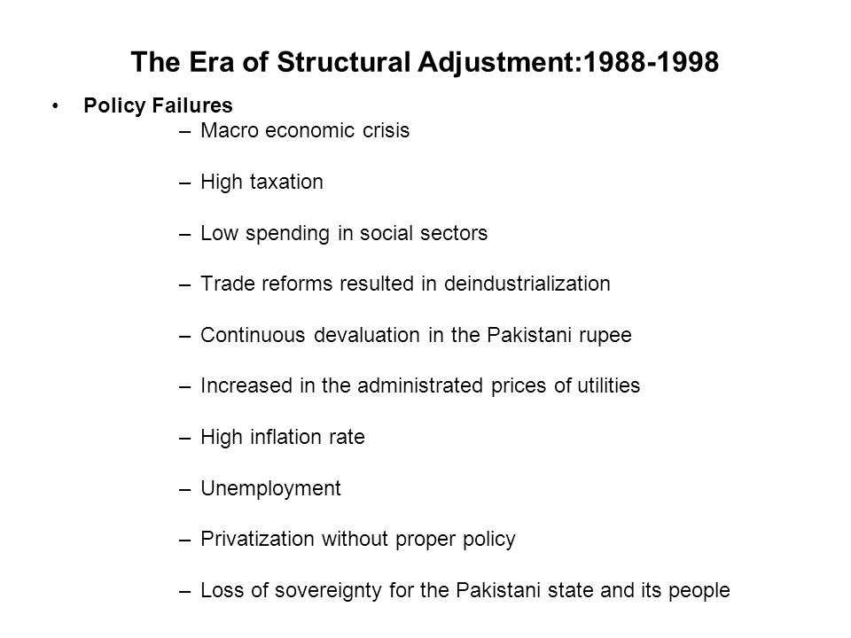 Policy Failures –Macro economic crisis –High taxation –Low spending in social sectors –Trade reforms resulted in deindustrialization –Continuous deval