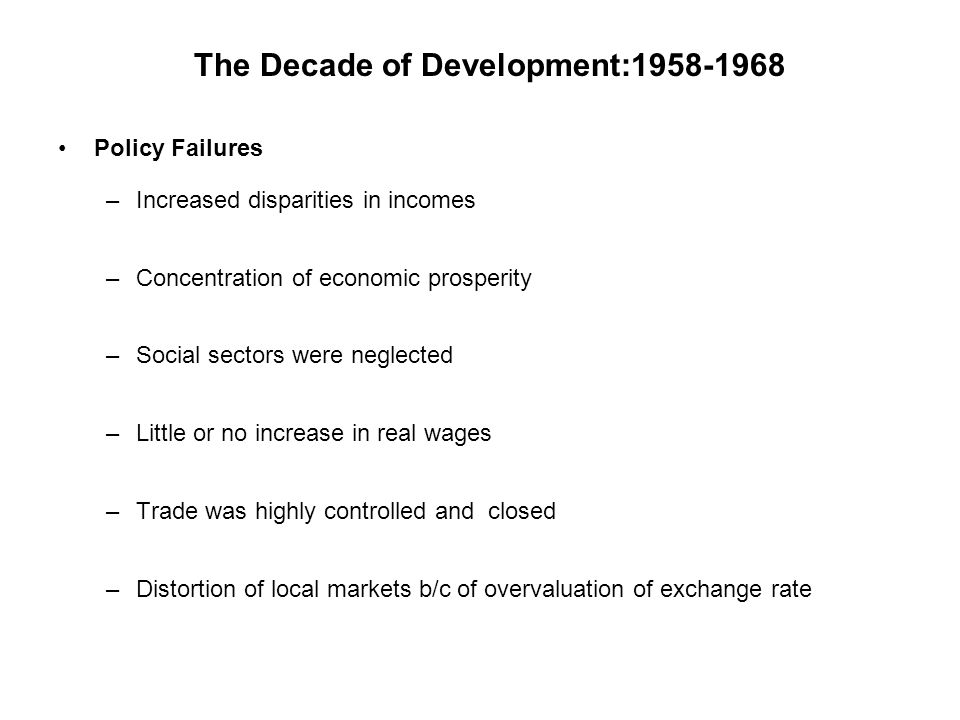 Policy Failures –Increased disparities in incomes –Concentration of economic prosperity –Social sectors were neglected –Little or no increase in real