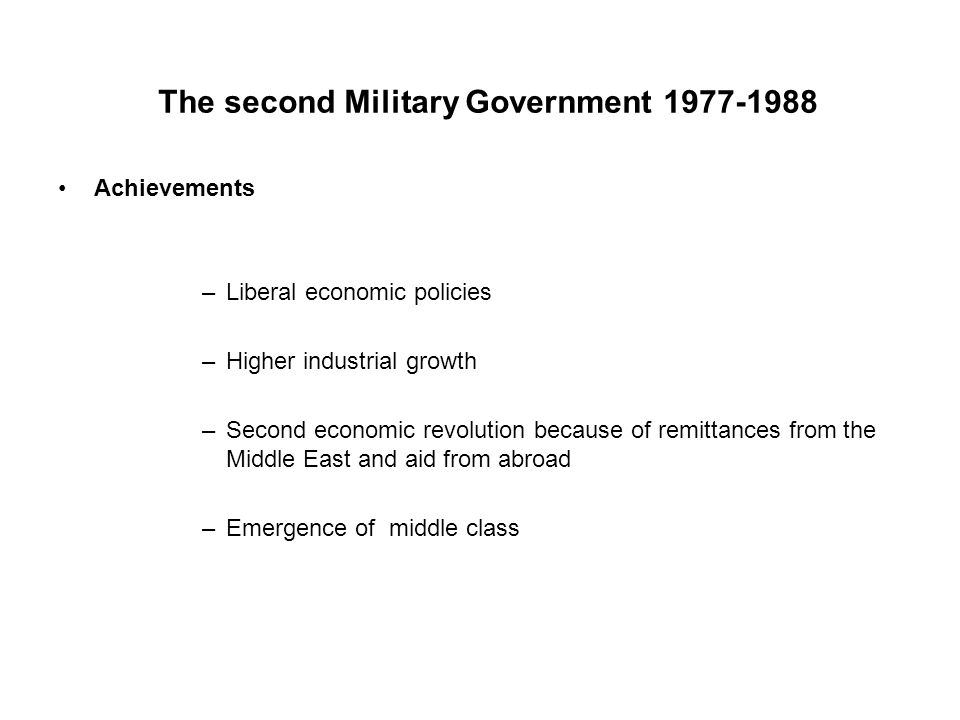 The second Military Government 1977-1988 Achievements –Liberal economic policies –Higher industrial growth –Second economic revolution because of remi