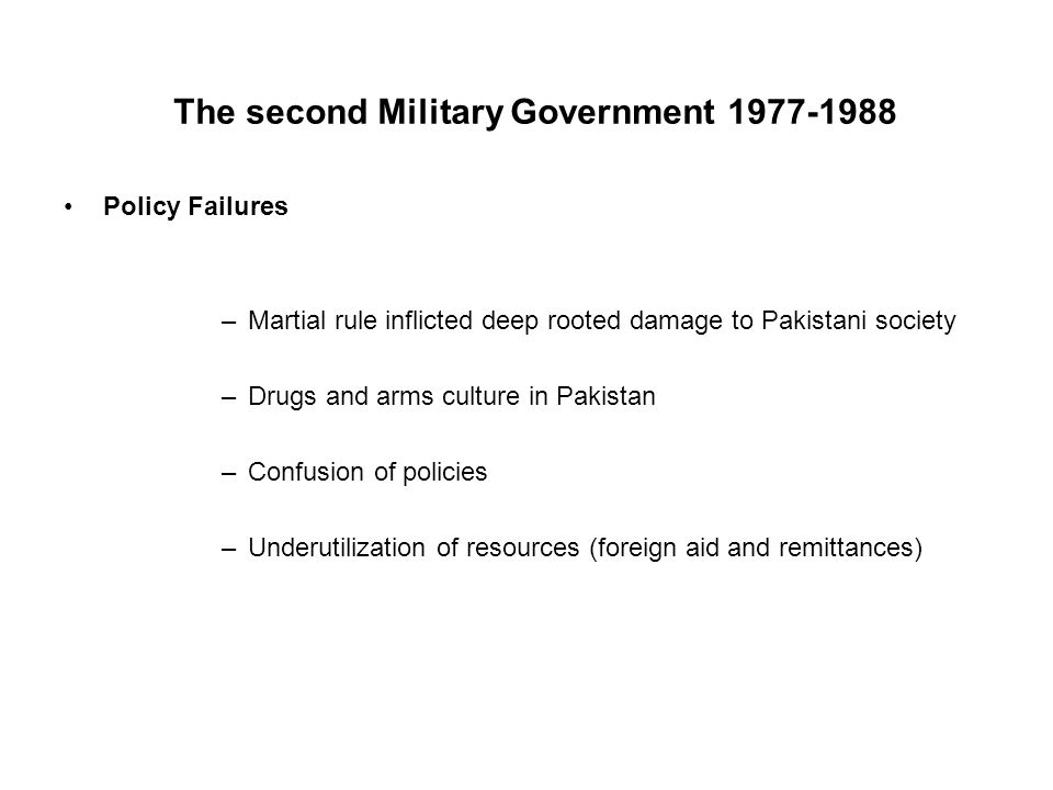 Policy Failures –Martial rule inflicted deep rooted damage to Pakistani society –Drugs and arms culture in Pakistan –Confusion of policies –Underutili