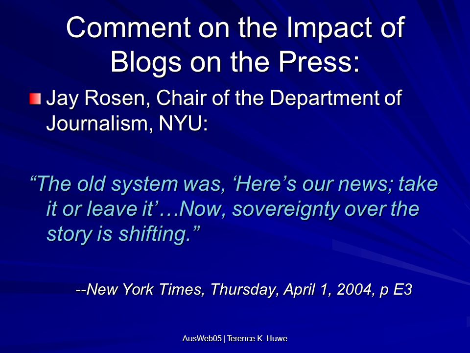 """Comment on the Impact of Blogs on the Press: Jay Rosen, Chair of the Department of Journalism, NYU: """"The old system was, 'Here's our news; take it or"""