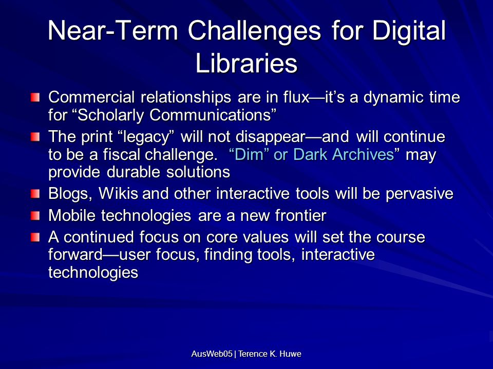 Near-Term Challenges for Digital Libraries Commercial relationships are in flux—it's a dynamic time for Scholarly Communications The print legacy will not disappear—and will continue to be a fiscal challenge.