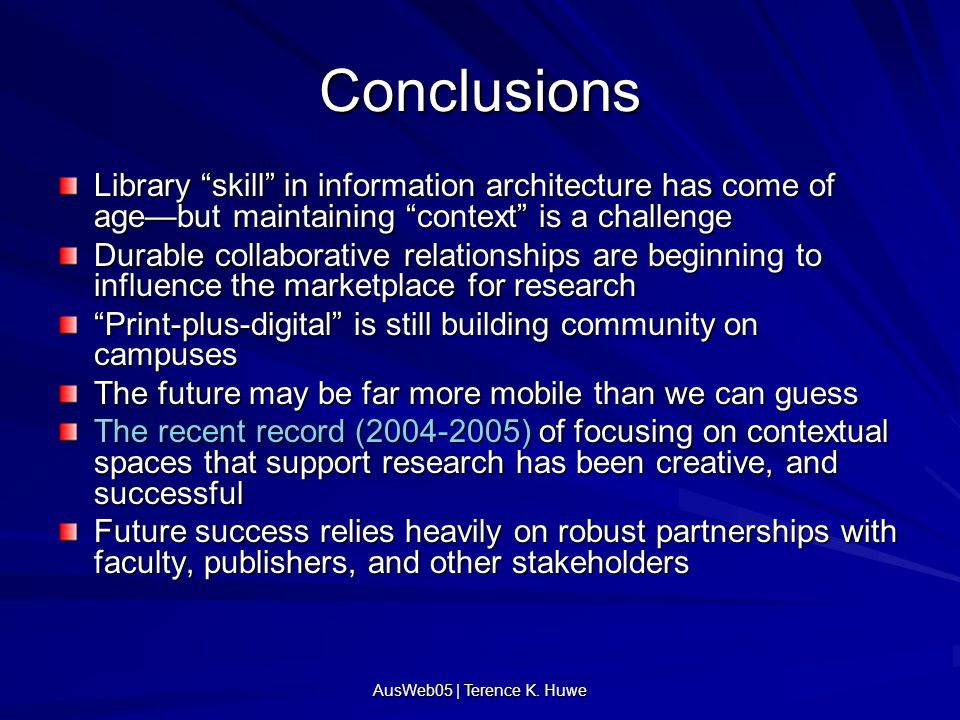 Conclusions Library skill in information architecture has come of age—but maintaining context is a challenge Durable collaborative relationships are beginning to influence the marketplace for research Print-plus-digital is still building community on campuses The future may be far more mobile than we can guess The recent record (2004-2005) of focusing on contextual spaces that support research has been creative, and successful Future success relies heavily on robust partnerships with faculty, publishers, and other stakeholders