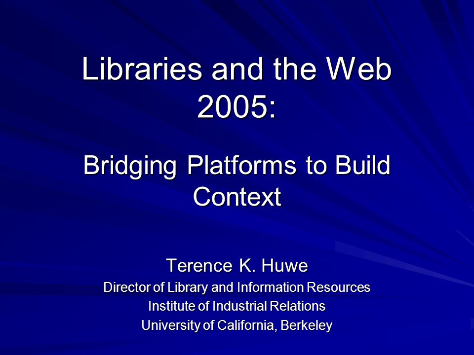 Libraries and the Web 2005: Bridging Platforms to Build Context Terence K.