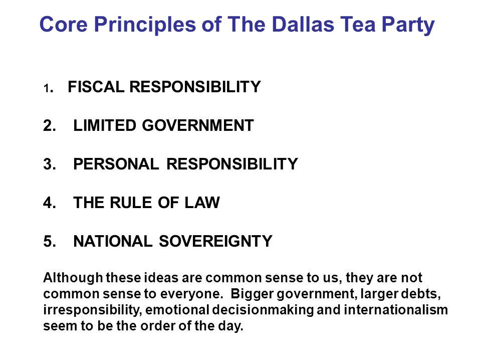 Core Principles of The Dallas Tea Party 1. FISCAL RESPONSIBILITY 2.