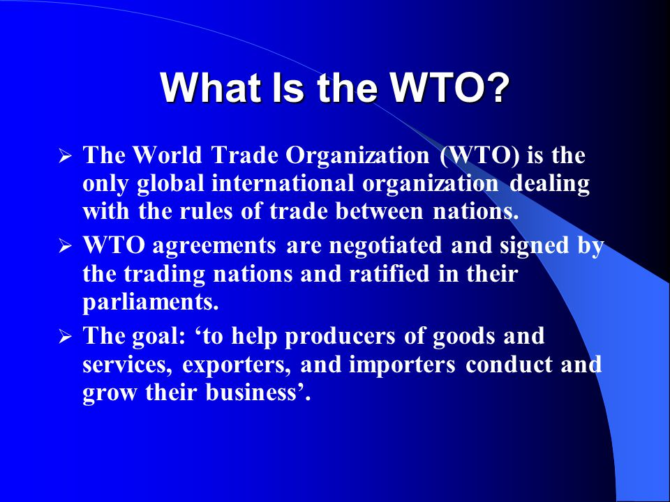 What Is the WTO?  The World Trade Organization (WTO) is the only global international organization dealing with the rules of trade between nations. 