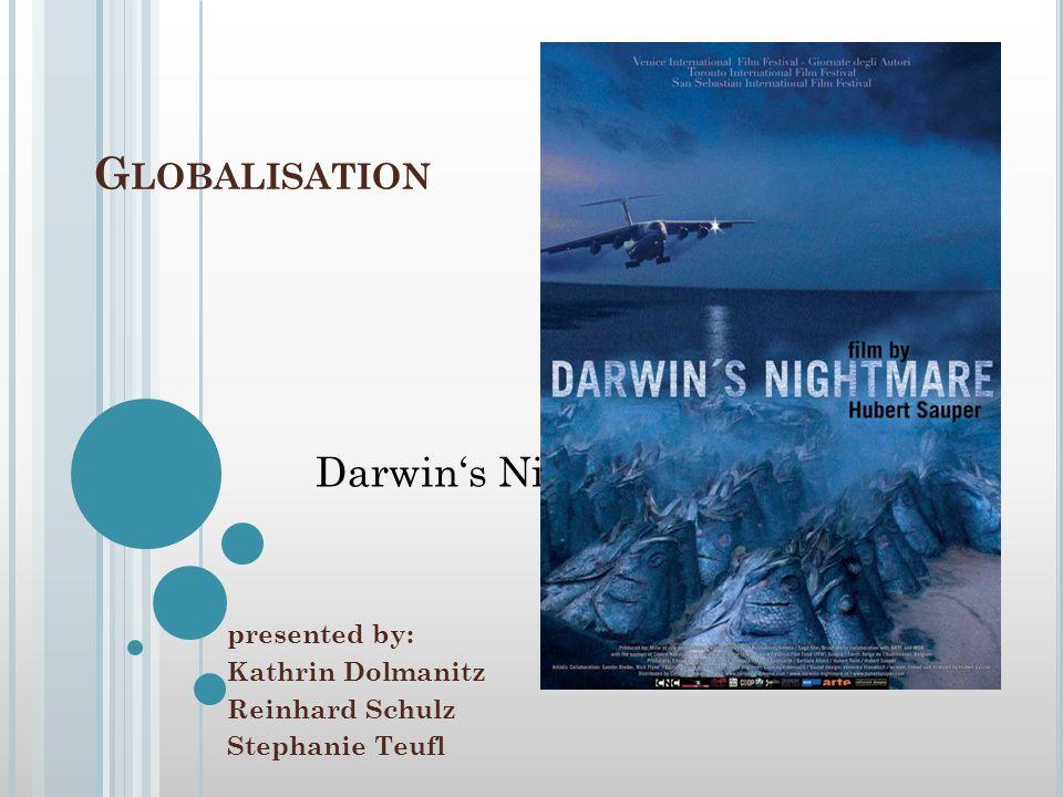 G LOBALISATION presented by: Kathrin Dolmanitz Reinhard Schulz Stephanie Teufl Darwin's Nightmare