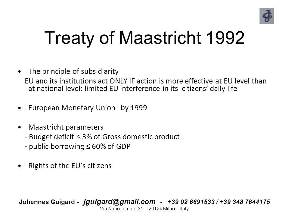 Johannes Guigard - jguigard@gmail.com - +39 02 6691533 / +39 348 7644175 Via Napo Torriani 31 – 20124 Milan – Italy Treaty of Maastricht 1992 The prin