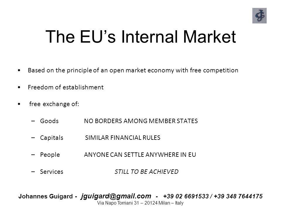 Johannes Guigard - jguigard@gmail.com - +39 02 6691533 / +39 348 7644175 Via Napo Torriani 31 – 20124 Milan – Italy The EU's Internal Market Based on