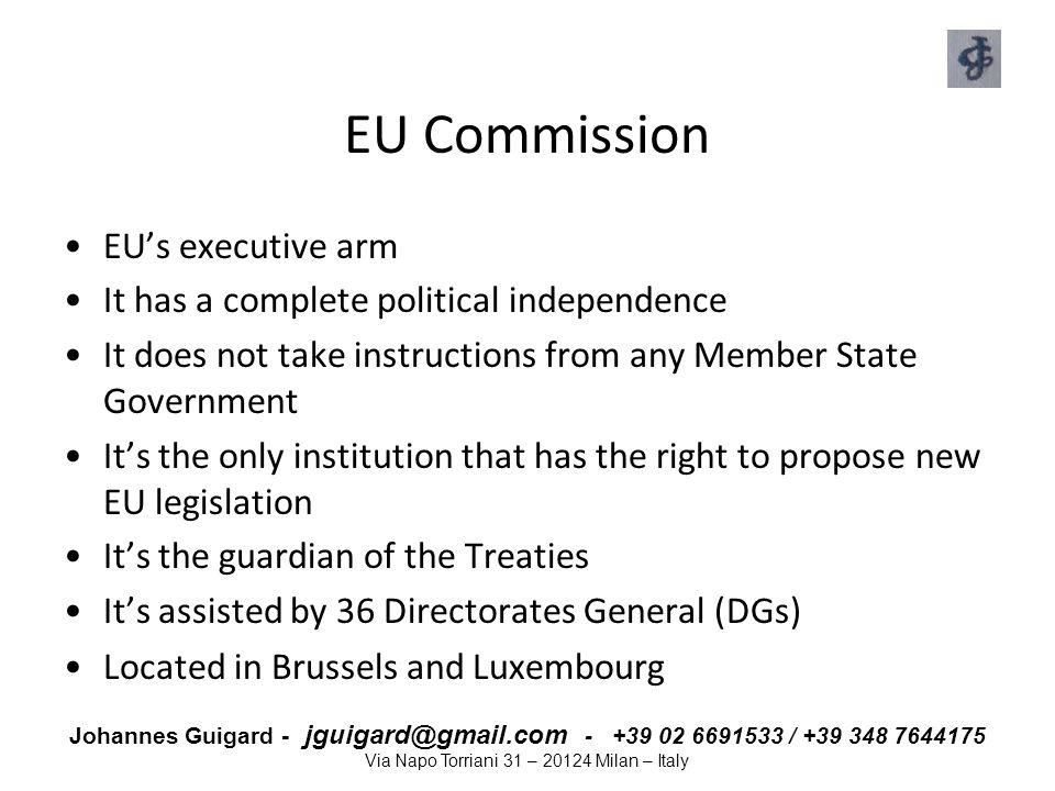 Johannes Guigard - jguigard@gmail.com - +39 02 6691533 / +39 348 7644175 Via Napo Torriani 31 – 20124 Milan – Italy EU Commission EU's executive arm I