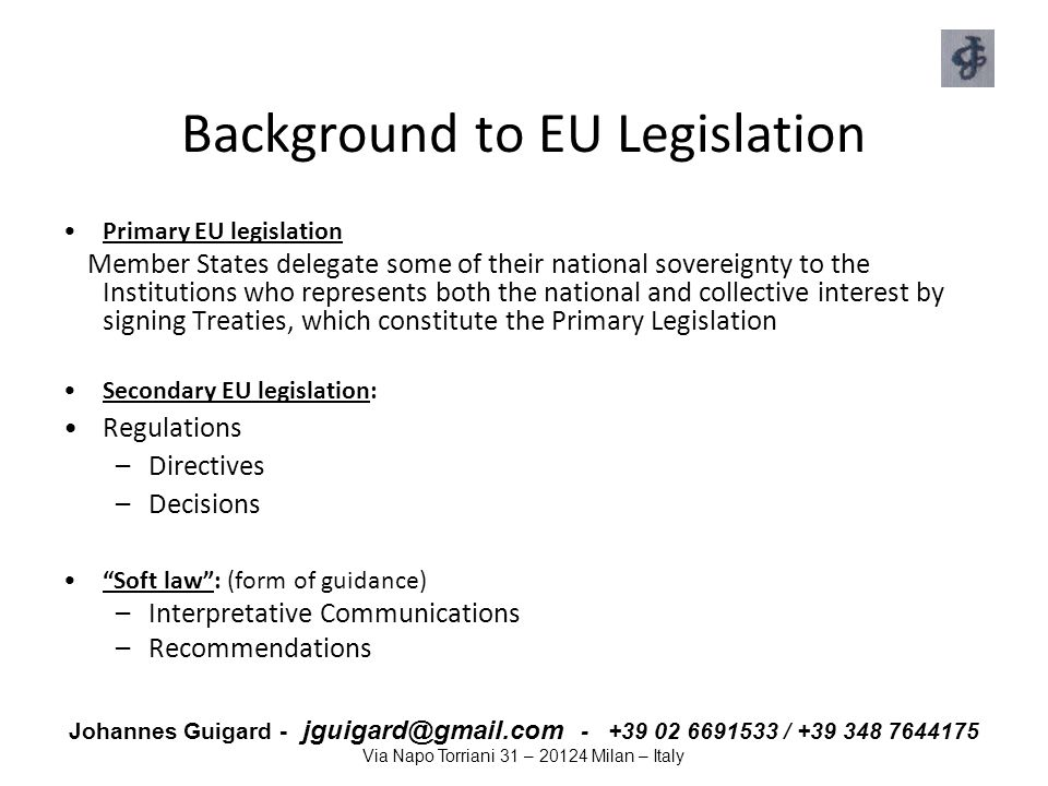 Johannes Guigard - jguigard@gmail.com - +39 02 6691533 / +39 348 7644175 Via Napo Torriani 31 – 20124 Milan – Italy Background to EU Legislation Prima