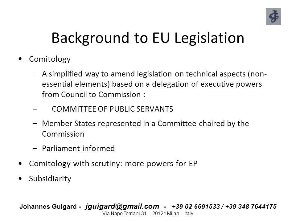 Johannes Guigard - jguigard@gmail.com - +39 02 6691533 / +39 348 7644175 Via Napo Torriani 31 – 20124 Milan – Italy Background to EU Legislation Comit