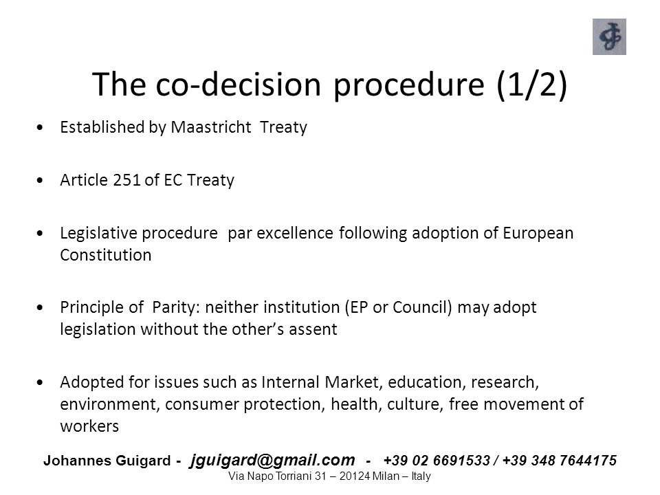 Johannes Guigard - jguigard@gmail.com - +39 02 6691533 / +39 348 7644175 Via Napo Torriani 31 – 20124 Milan – Italy The co-decision procedure (1/2) Es